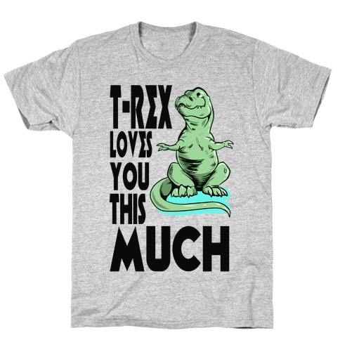T-Rex Loves you This Much T-Shirt