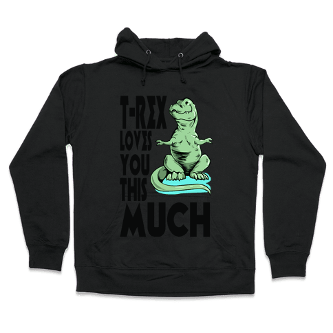 T-Rex Loves you This Much Hooded Sweatshirt