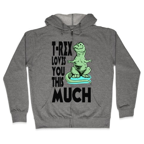 T-Rex Loves you This Much Zip Hoodie
