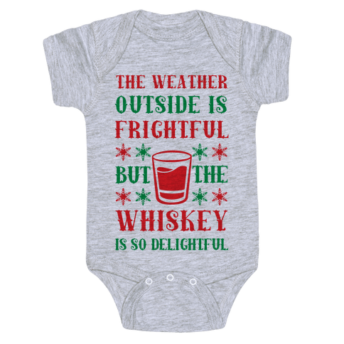 The Weather Outside Is Frightful But The Whiskey Is So Delightful Baby Onesy
