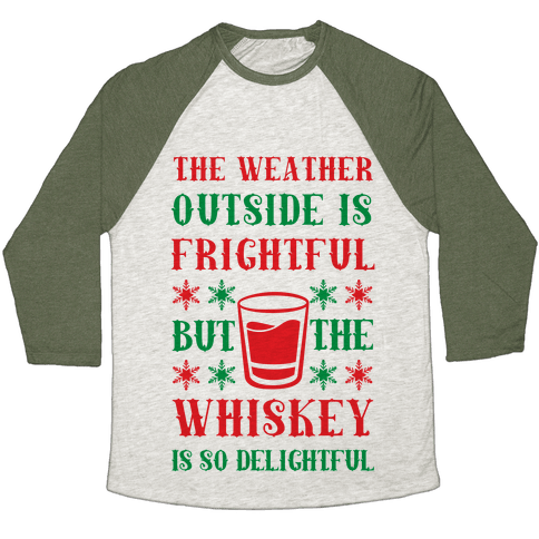 The Weather Outside Is Frightful But The Whiskey Is So Delightful Baseball Tee