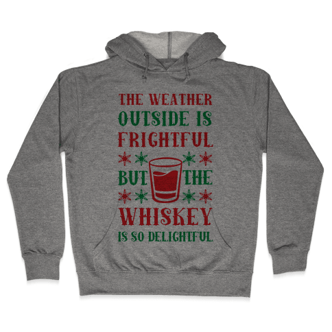 The Weather Outside Is Frightful But The Whiskey Is So Delightful Hooded Sweatshirt