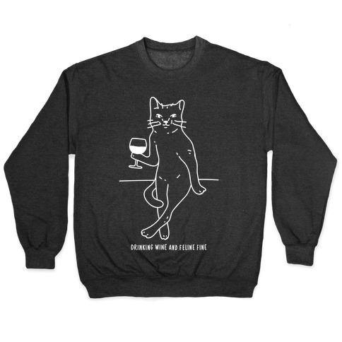 Drinking Wine And Feline Fine Pullover