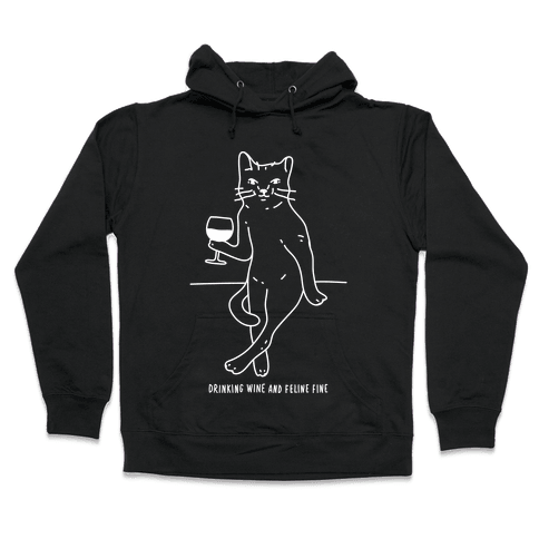Drinking Wine And Feline Fine Hooded Sweatshirt