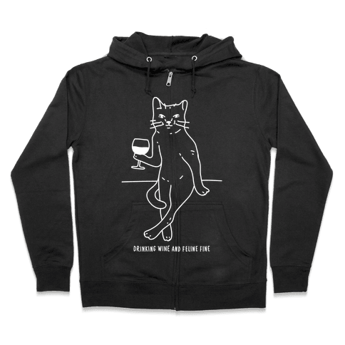 Drinking Wine And Feline Fine Zip Hoodie