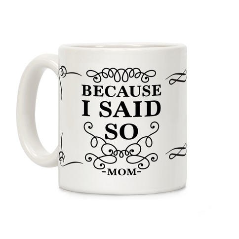 Because I Said So (Black) Coffee Mug