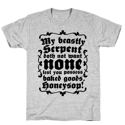 My Beastly Serpent Doth Not Want None Lest You Possess Baked Goods, Honey Sop! T-Shirt