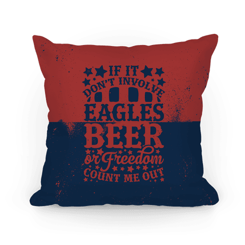 If It Don't Involve Eagles Beer or Freedom, Count Me Out Pillow