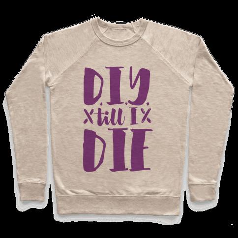 DIY Till I Die Pullover