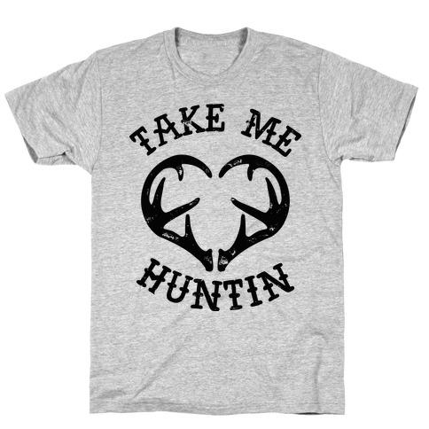Take Me Huntin' Mens T-Shirt