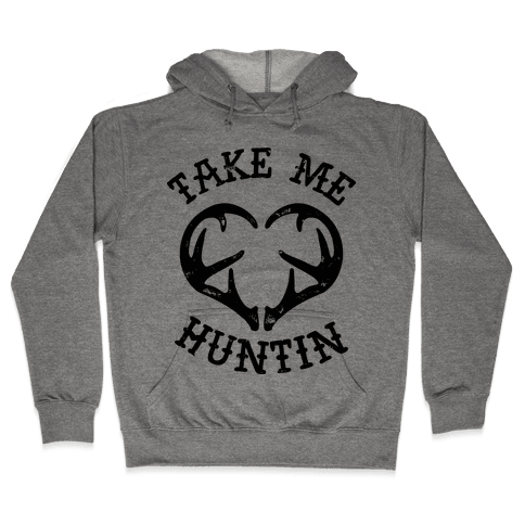 Take Me Huntin' Hooded Sweatshirt