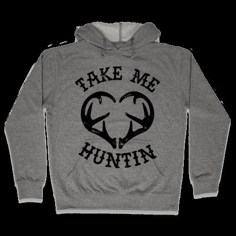 Take Me Huntin' Hooded Sweatshirt