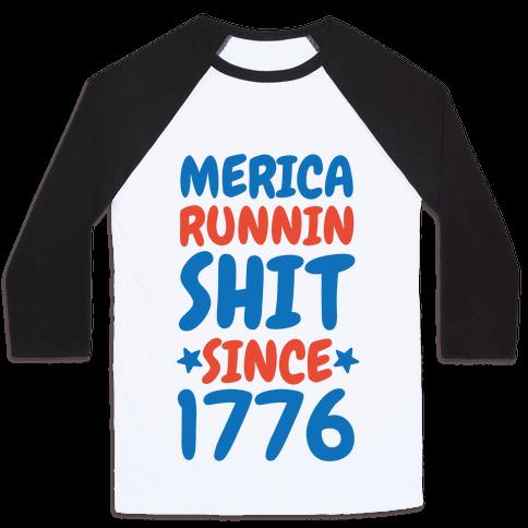 Merica: Runnin Shit Since 1776 Baseball Tee