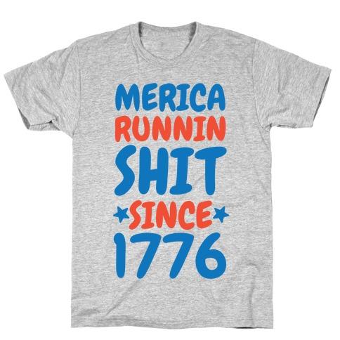 Merica: Runnin Shit Since 1776 Mens T-Shirt