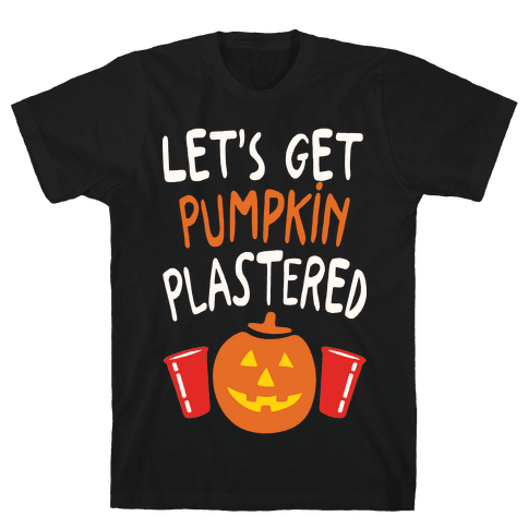 Let's Get Pumpkin Plastered Mens T-Shirt
