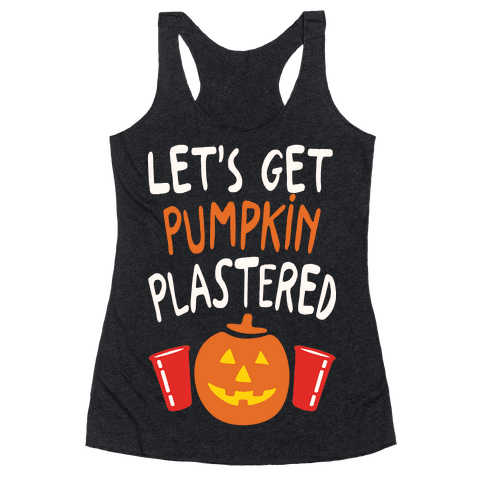 Let's Get Pumpkin Plastered Racerback Tank Top