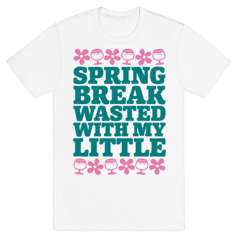 Spring Break Wasted With My Little Mens T-Shirt