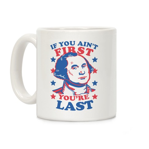 If You Ain't First You're LAst Coffee Mug