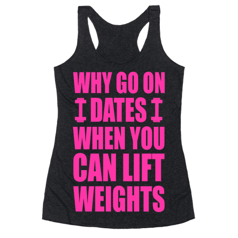 Why Go on Dates When You Can Lift Weights! Racerback Tank Top