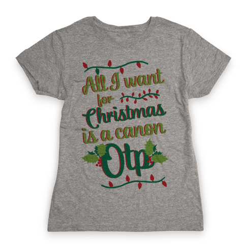 All I Want For Christmas Is A Canon OTP Womens T-Shirt