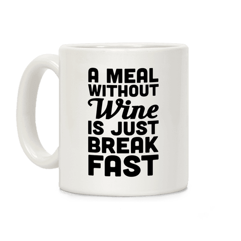 A Meal Without Wine Is Just Breakfast Coffee Mug
