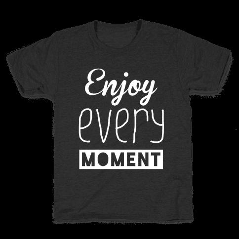 Enjoy Every Moment Kids T-Shirt