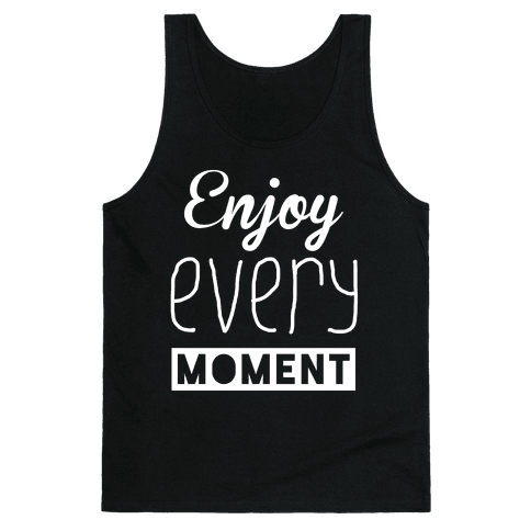 Enjoy Every Moment Tank Top