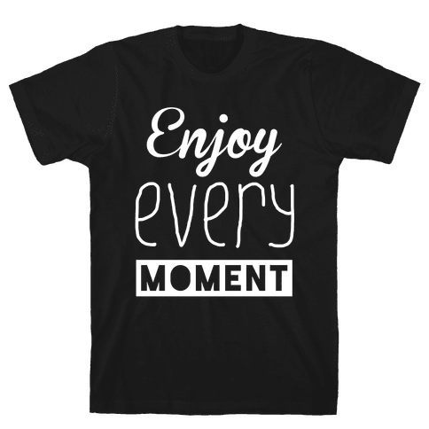 Enjoy Every Moment Mens T-Shirt