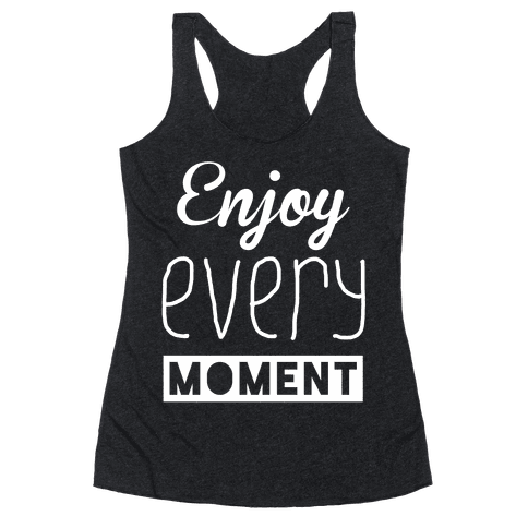 Enjoy Every Moment Racerback Tank Top