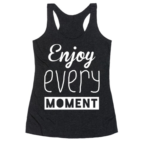 Enjoy Every Moment Racerback Tank Top