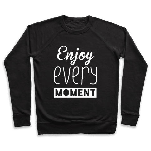 Enjoy Every Moment Pullover