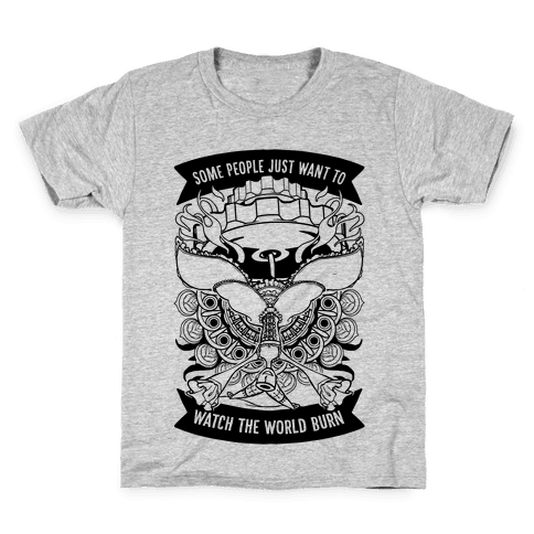 Some People Just Want To Watch The World Burn Kids T-Shirt