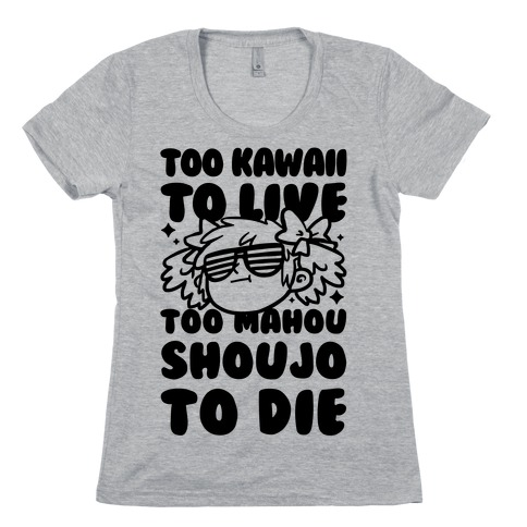 Too Kawaii to Live Too Mahou Shoujo To Die Parody Womens T-Shirt