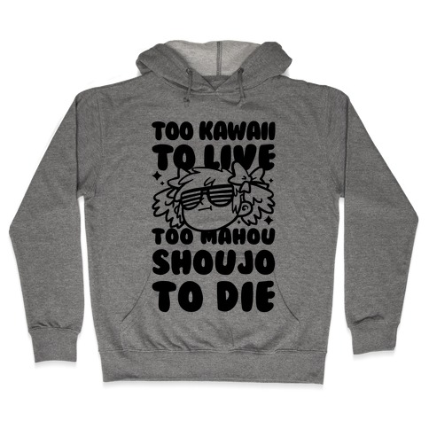 Too Kawaii to Live Too Mahou Shoujo To Die Parody Hooded Sweatshirt