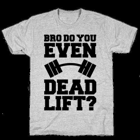 Bro Do You Even Dead Lift? Mens T-Shirt