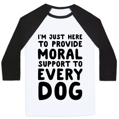 Here To Provide Moral Support To Every Dog Baseball Tee