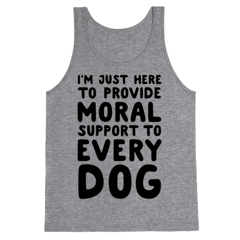 Here To Provide Moral Support To Every Dog Tank Top