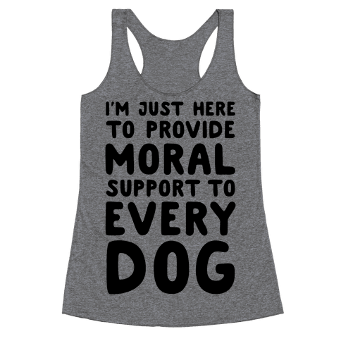 Here To Provide Moral Support To Every Dog Racerback Tank Top