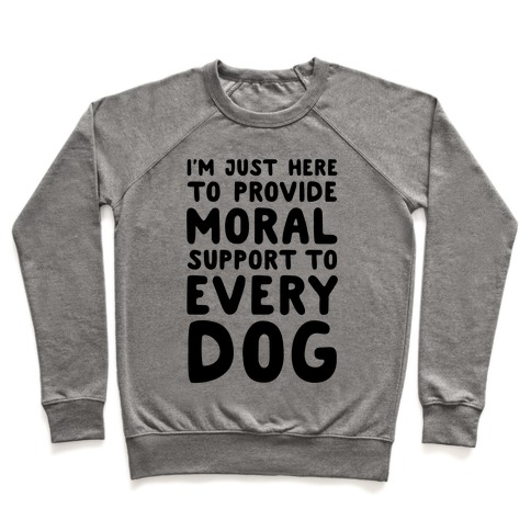 Here To Provide Moral Support To Every Dog Pullover