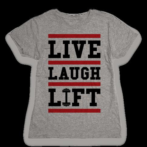 Live Laugh Lift Womens T-Shirt