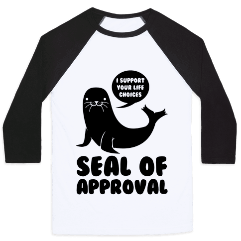 Seal of Approval Supports Your Life Choices Baseball Tee