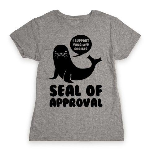 Seal of Approval Supports Your Life Choices Womens T-Shirt