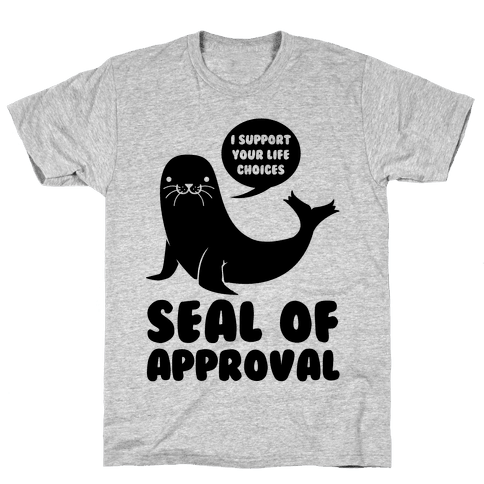 Seal of Approval Supports Your Life Choices Mens T-Shirt