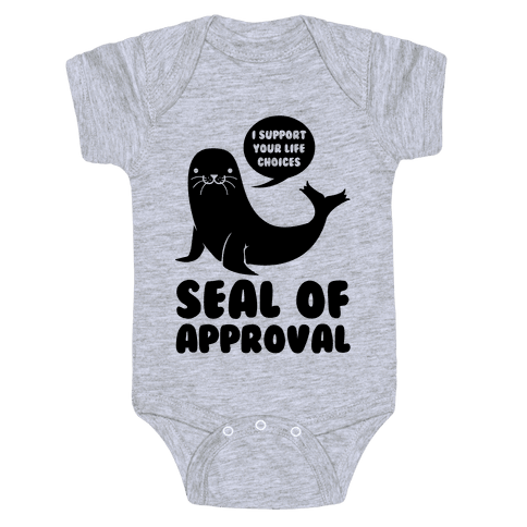 Seal of Approval Supports Your Life Choices Baby Onesy