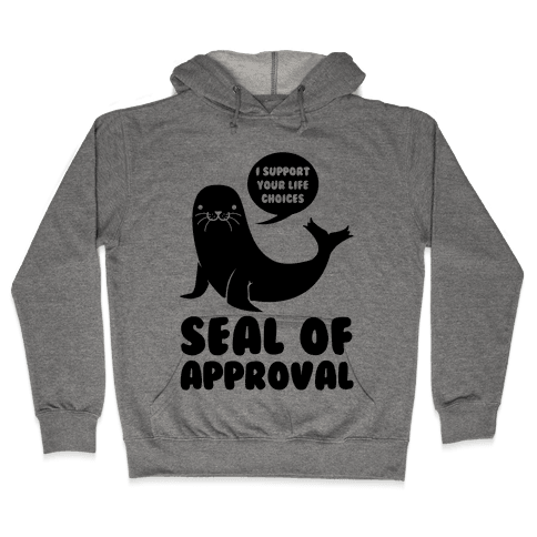 Seal of Approval Supports Your Life Choices Hooded Sweatshirt