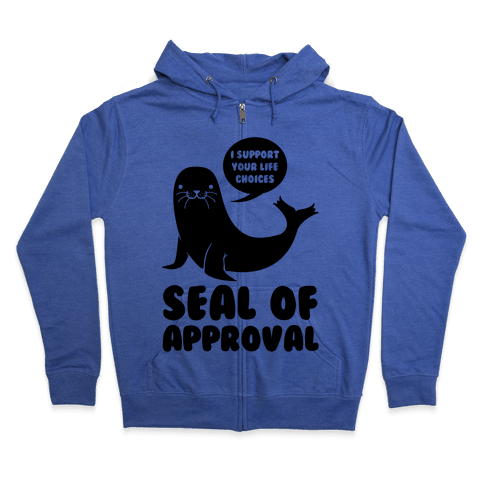 Seal of Approval Supports Your Life Choices Zip Hoodie