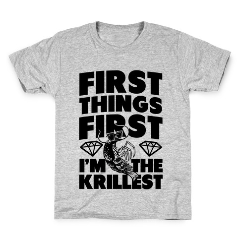 First Things First, I'm the Krillest Kids T-Shirt