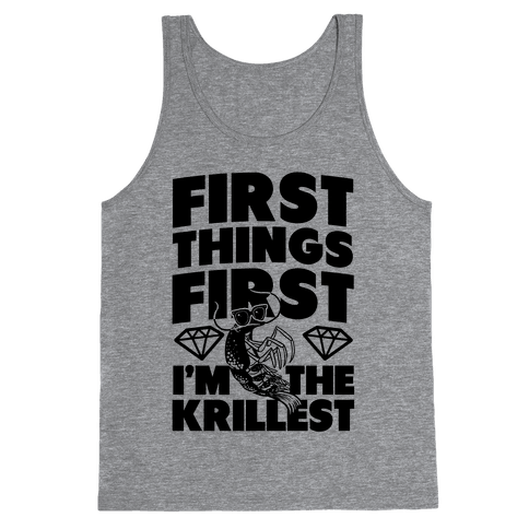 First Things First, I'm the Krillest Tank Top