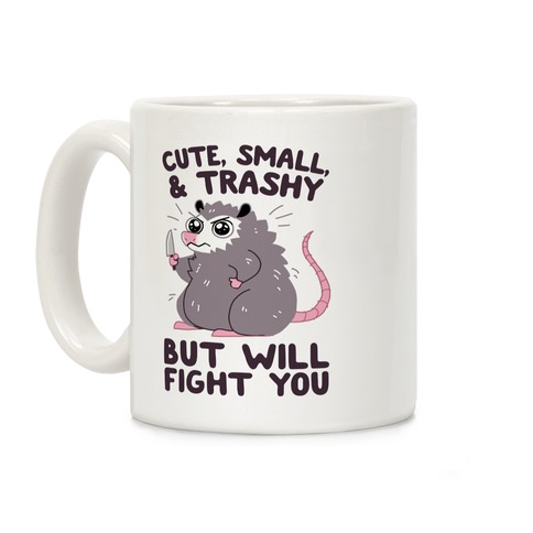 Cute, Small, & Trashy, But Will Fight You Coffee Mug