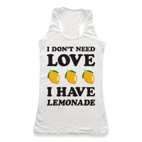 I Don't Need Love I Have Lemonade Racerback Tank Top